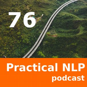 Practical NLP Podcast 76